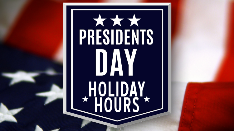 Presidents' Day Holiday Hours